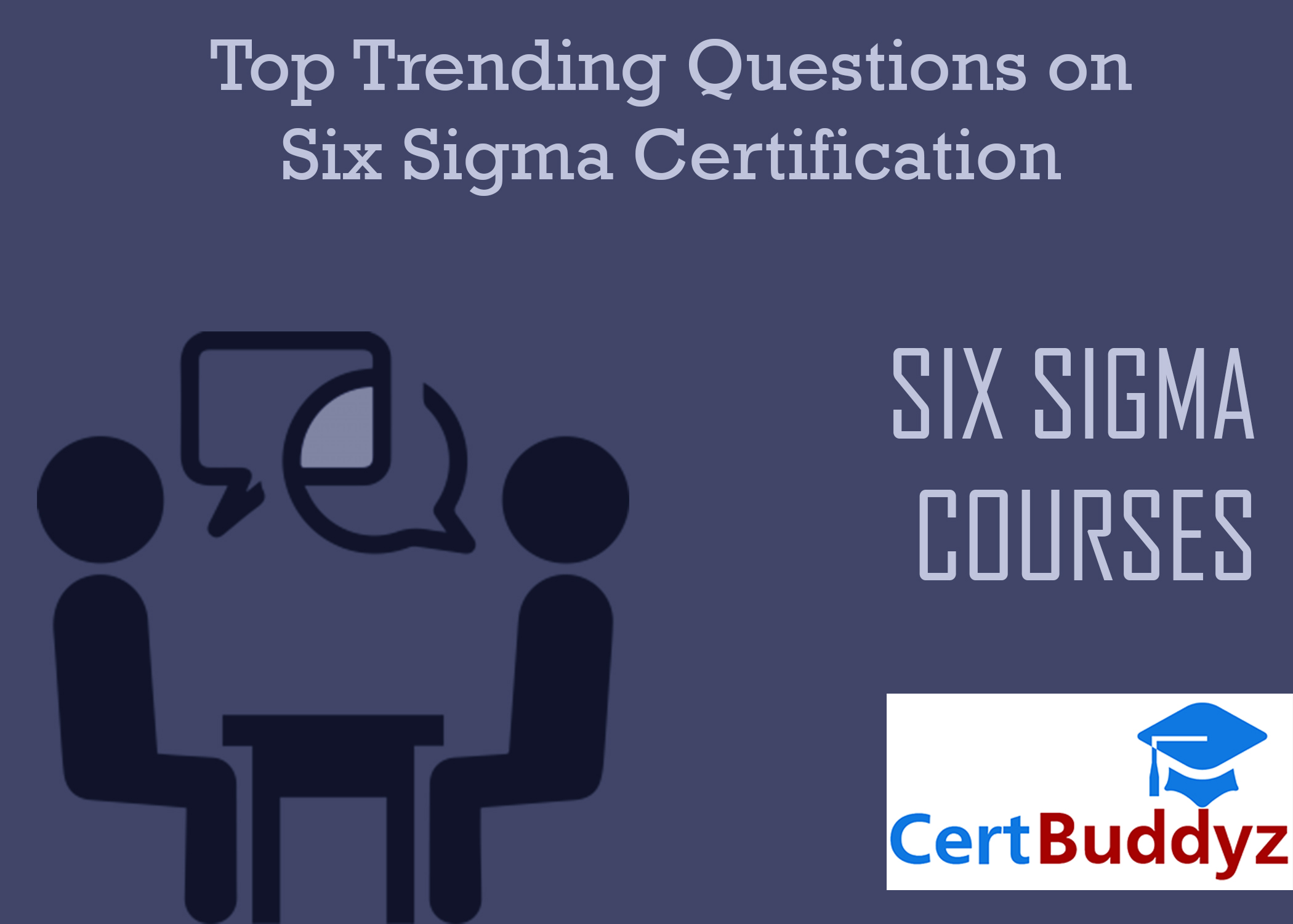Top Trending Questions On Six Sigma Certification Best Quality