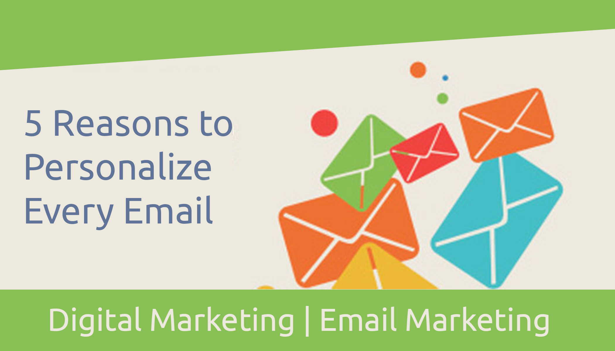 5 Reasons to Personalize Every Email